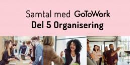 Samtal med GoToWork Organisering